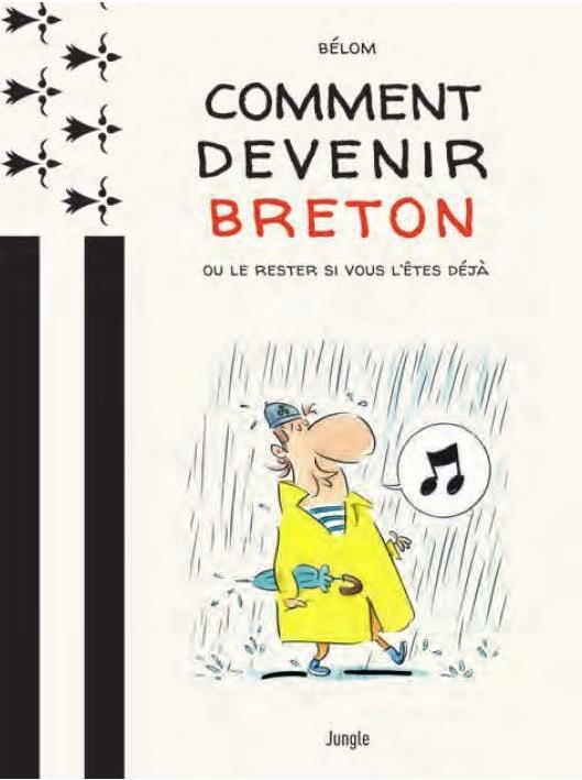 COMMENT DEVENIR BRETON ? - OU LE RESTER SI VOUS L'ETES DEJA BELOM JEAN-LOIC
