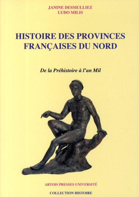 Histoire des provinces françaises du Nord ; de la Préhistoire à l'an Mil