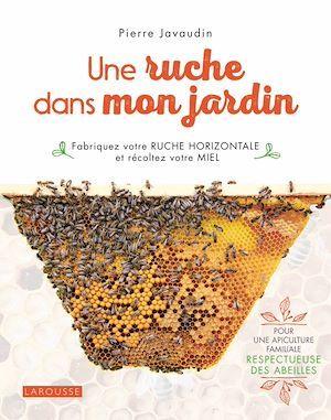 une ruche dans mon jardin ; fabriquez votre ruche horizontale et récoltez votre miel