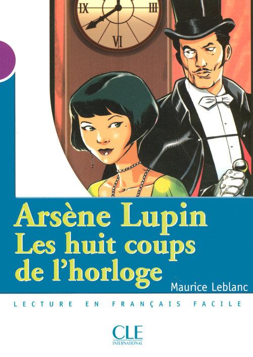 Arsène Lupin, Les huit coups de l'horloge - Niveau 1 - Lecture Mise en scène - Ebook
