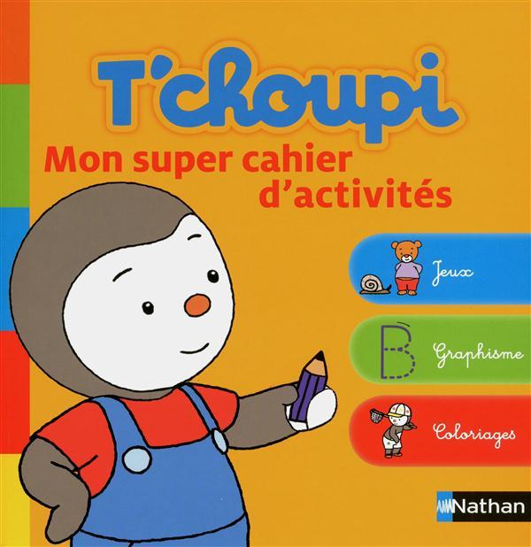 T'Choupi ; Mon Super Cahier D'Activites