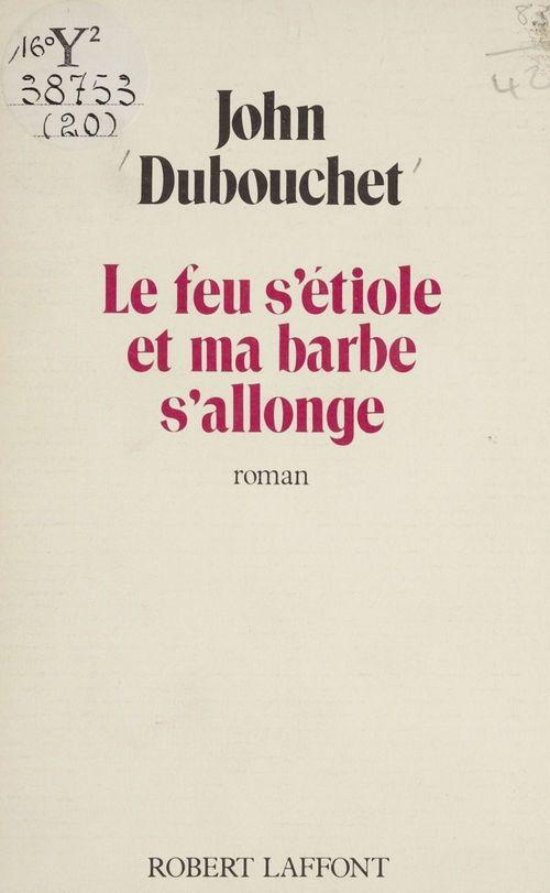Le Feu s'étiole et ma barbe s'allonge  - John Dubouchet