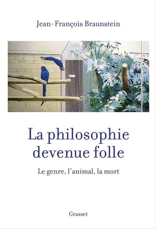 La philosophie devenue folle  - Jean-Francois Braunstein