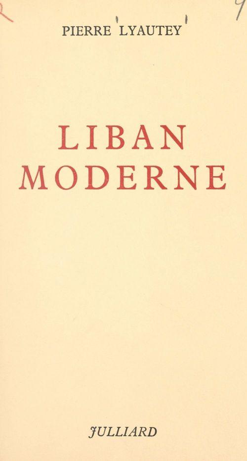 Liban moderne  - Pierre Lyautey