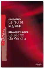 Le feu et la glace - Le secret de Kendra (Harlequin Passions)  - Julie Cohen - Roxanne St. Claire