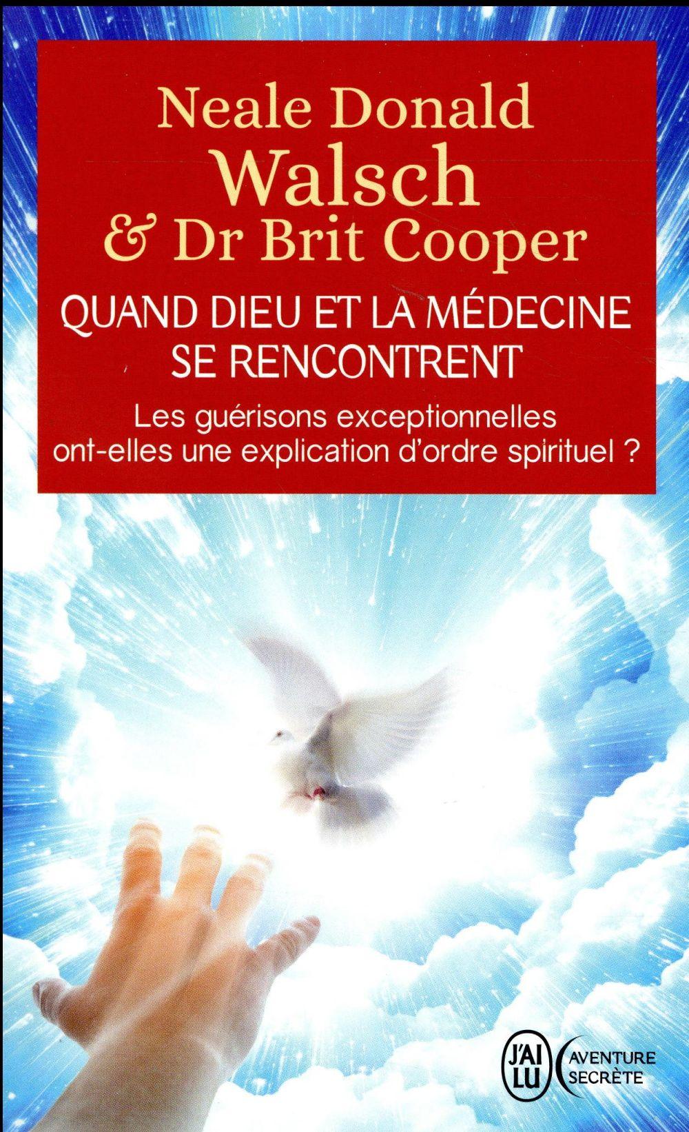 Quand Dieu et la médecine se rencontrent ; les guérisons exceptionnelles ont-elles une explication d'ordre spirituel ?