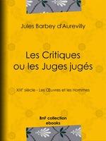 Vente Livre Numérique : Les Critiques ou les Juges jugés  - Jules Barbey d'Aurevilly