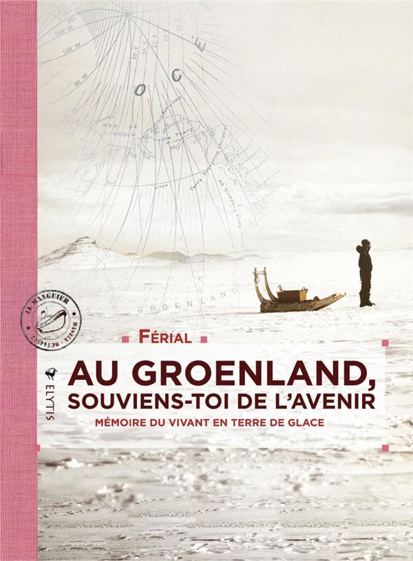 Au Groenland, souviens-toi de l'avenir ; mémoire du vivant en Terre de glace