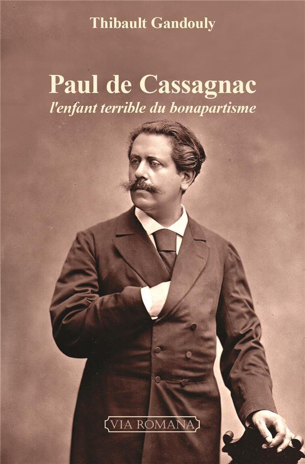 Paul de Cassagnac ; l'enfant terrible du bonapartisme
