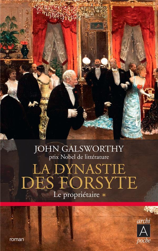 GALSWORTHY, JOHN - LA DYNASTIE DES FORSYTE T.1  -  LE PROPRIETAIRE