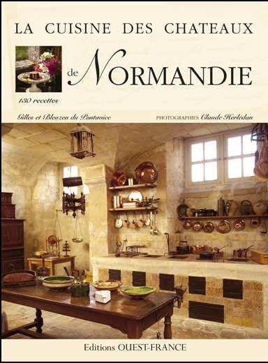 LA CUISINE DES CHATEAUX ; la cuisine des châteaux de Normandie ; 130 recettes