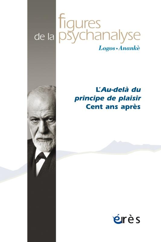 FIGURES DE LA PSYCHANALYSE 39 - L'AU-DELA DU PRINCIPE DE PLAISIR - CENT ANS APRES