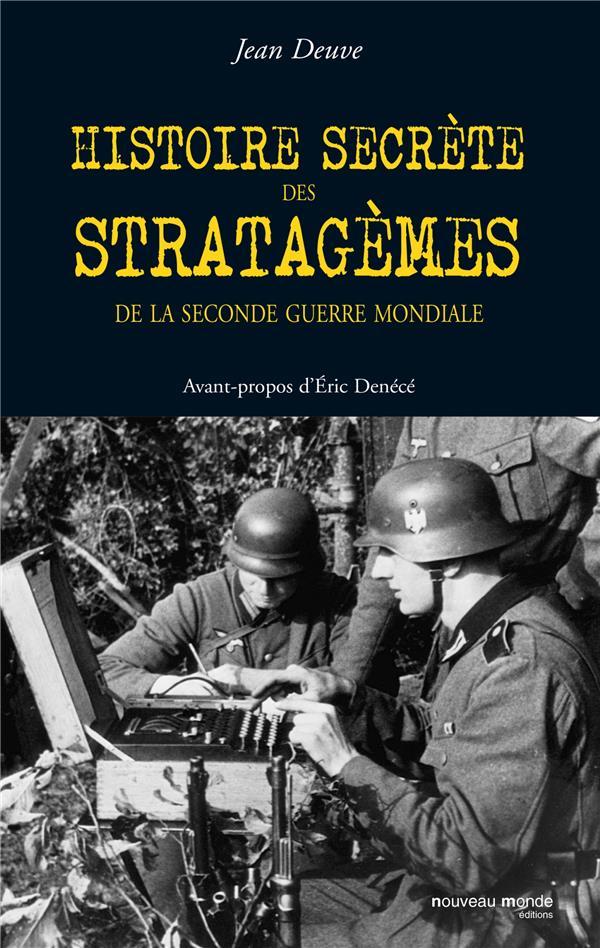 Histoires secrètes des stratagèmes de la seconde guerre mondiale