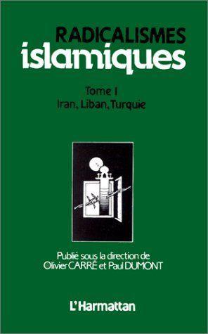 radicalismes islamiques t.1 ; Iran, Liban Turquie