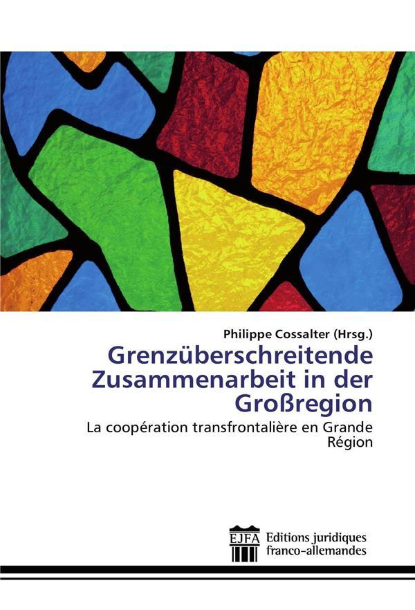 Grenzüberschreitende zusammenarbeit in der grossregion ; la coopération transfontalière en Grande Région