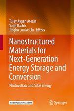 Nanostructured Materials for Next-Generation Energy Storage and Conversion  - Sajid Bashir - Tulay Aygan Atesin - Jingbo Louise Liu