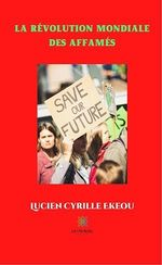 La révolution mondiale des affamés  - Lucien Cyrille Ekeou