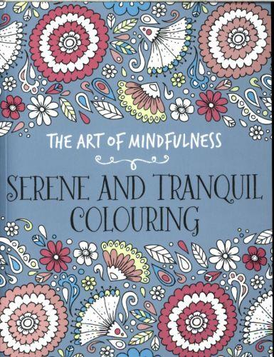 THE ART OF MINDFULNESS: SERENE AND TRANQUIL COLOURING
