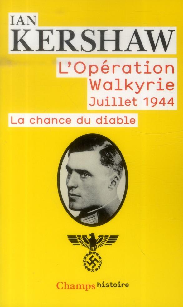 L'operation Walkyrie, juillet 1944 ; la chance du diable