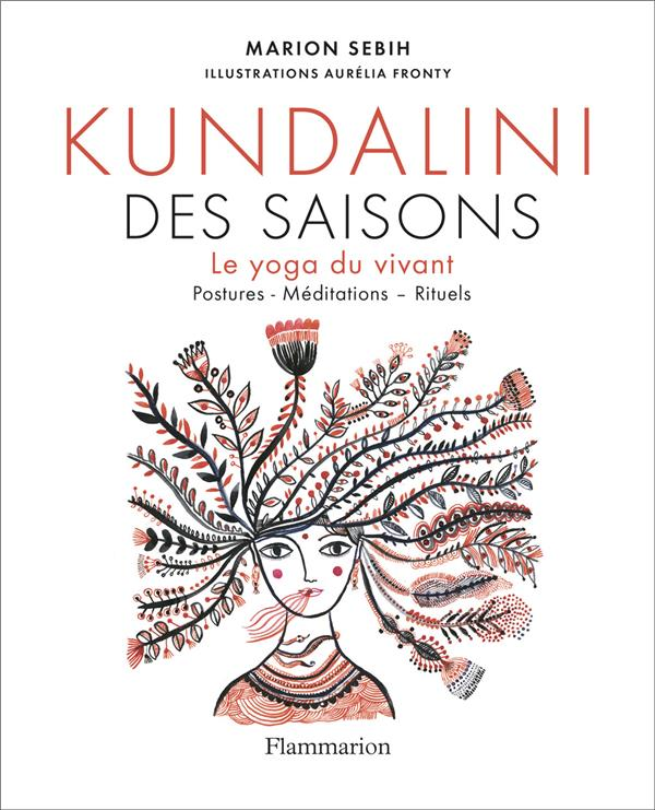 Kundalini des saisons ; le yoga du vivant ; postures - méditations - rituels