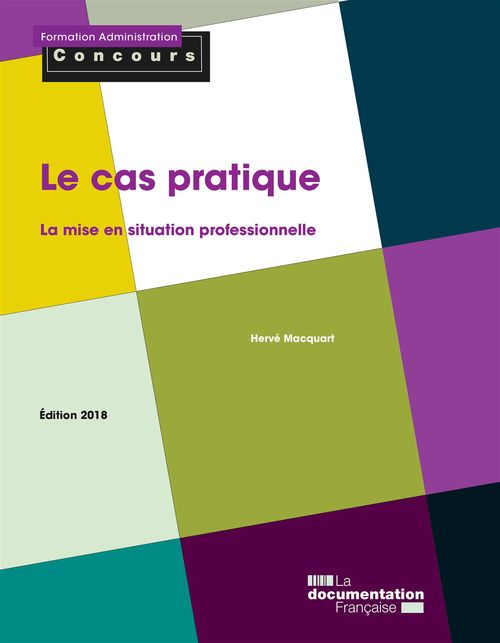 Le cas pratique ; la mise en situation professionnelle (édition 2018)