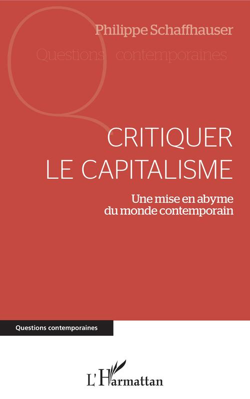 Critiquer le capitalisme  - Philippe Schaffhauser