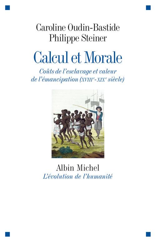 Calcul et morale ; coût de l'esclavage et valeur de l'émancipation (XVIIIe - XIXe siècle)