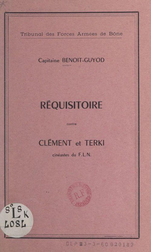 Réquisitoire contre Clément et Terki, cinéastes du F.L.N.