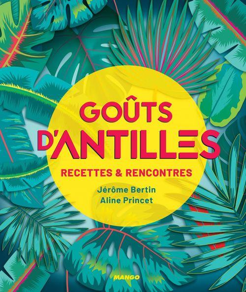 Goûts d'Antilles ; recettes et rencontres