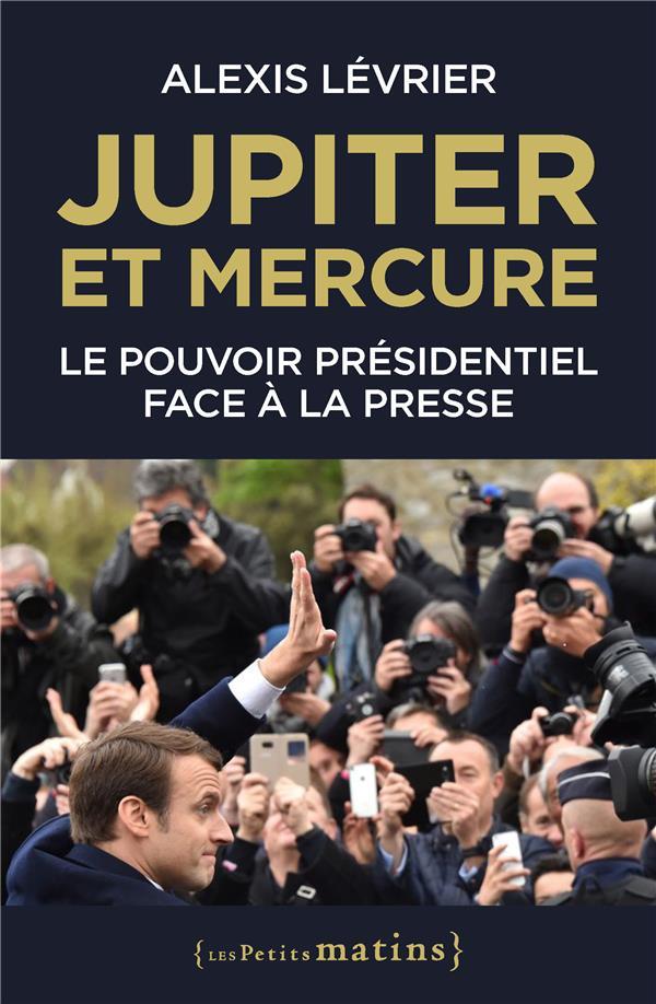 Jupiter et Mercure : le pouvoir présidentiel face à la presse