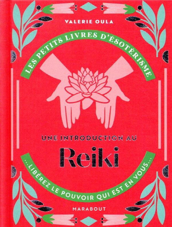 Les petits livres d'ésoterisme ; une introduction au reiki ; libérez le pouvoir qui est en vous
