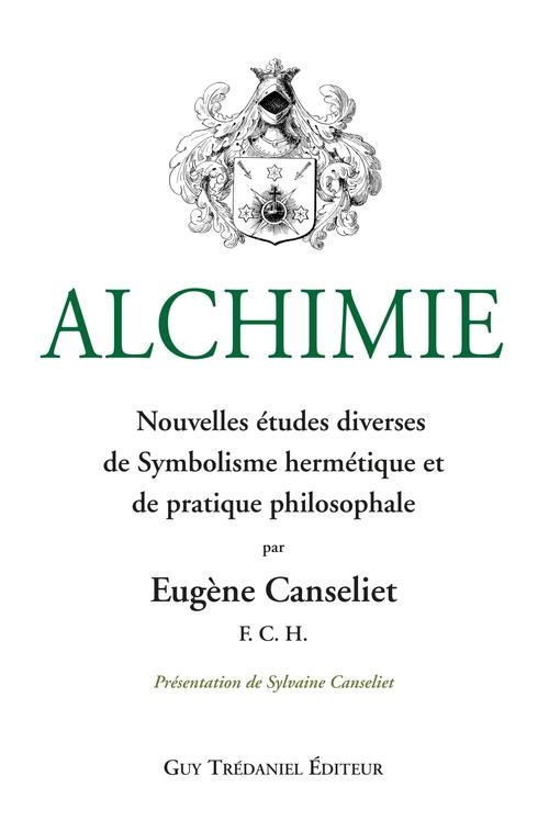 Alchimie : Nouvelles études diverses de Symbolisme hermétique et de pratique philosophale