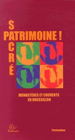Sacré patrimoine ! monastères et couvents et Roussillon