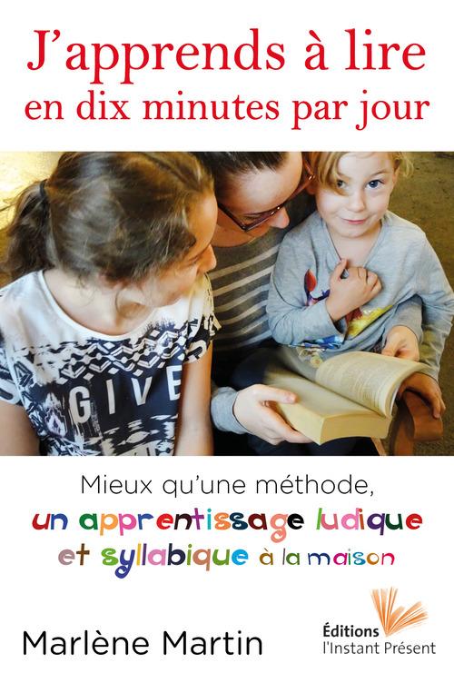 J'apprends à lire en dix minutes par jour ; mieux qu'une méthode, un apprentissage ludique et syllabique à la maison