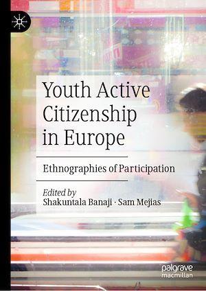 Youth Active Citizenship in Europe  - Shakuntala Banaji  - Sam Mejias