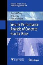 Seismic Performance Analysis of Concrete Gravity Dams  - Gaohui Wang - Wenbo Lu - Sherong Zhang