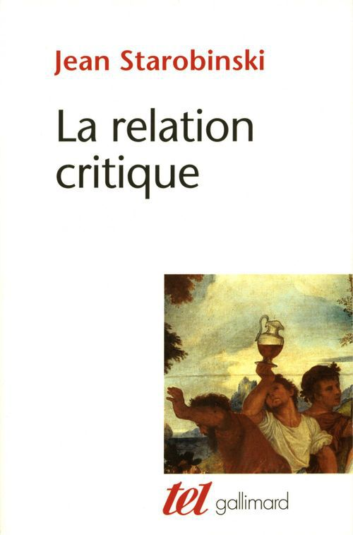 La relation critique  - Jean Starobinski