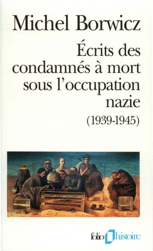Ecrits des condamnes a mort sous l'occupation nazie / ma pendaison - (1939-1945)