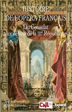 histoire de l'Opéra français ; du Consulat aux débuts de la IIIe République