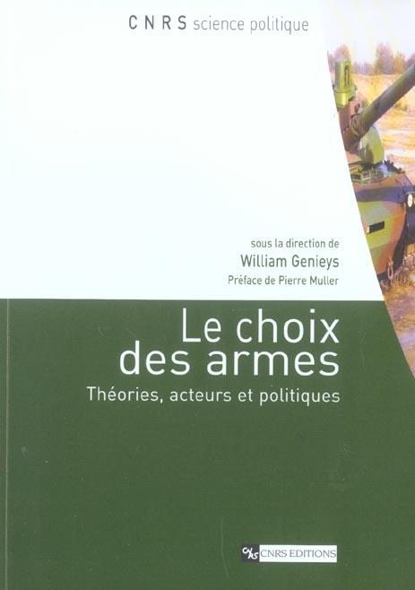 Le choix des armes ; theories, acteurs et politiques