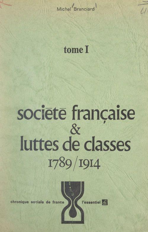Société française et luttes de classes (1). 1789-1914  - Michel Branciard