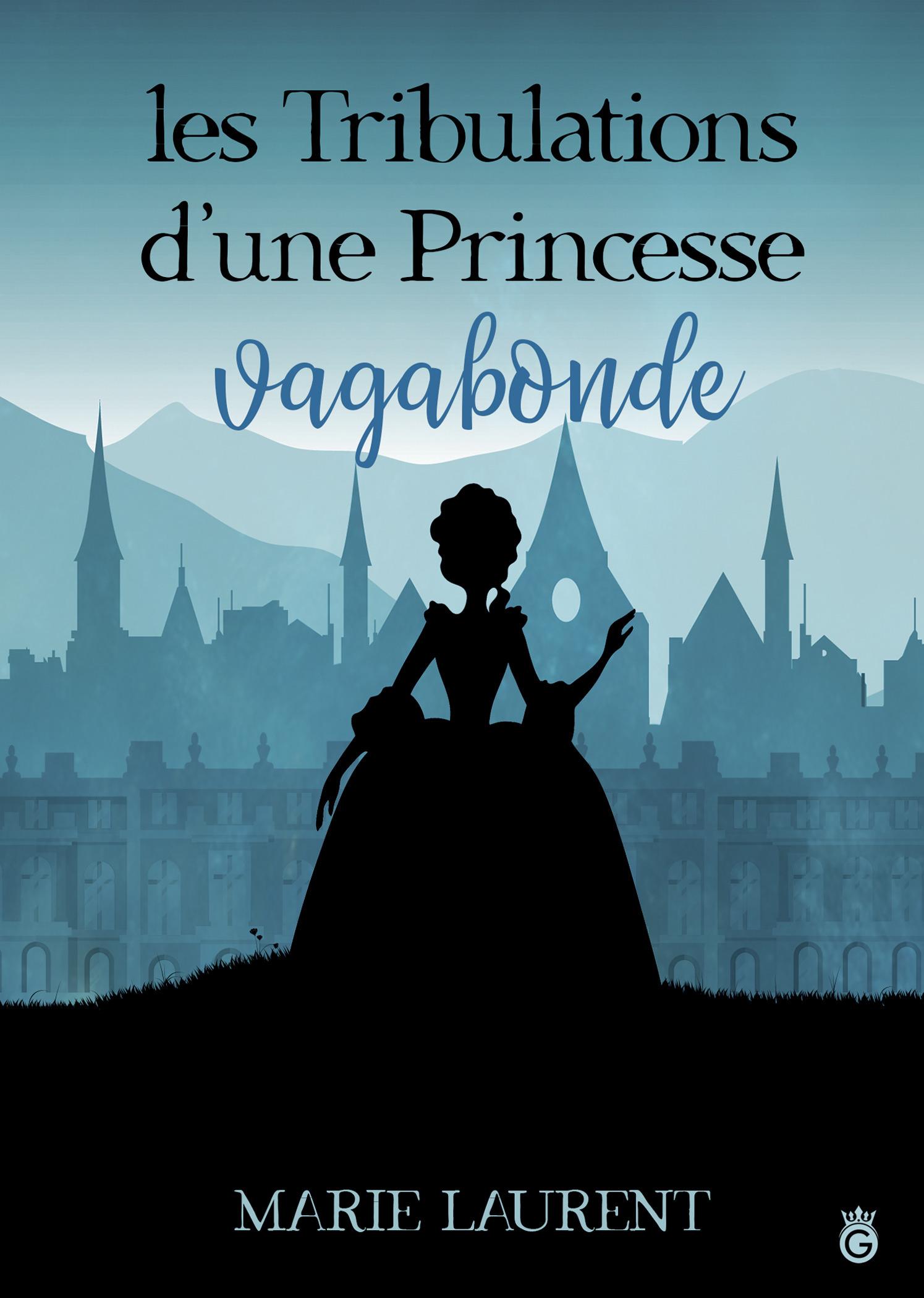 Les Tribulations d'une Princesse Vagabonde  - Marie Laurent