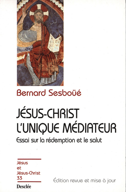 Jésus-Christ l'unique médiateur ; essai sur la rédemption et le salut