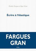 Vente Livre Numérique : Écrire à l'élastique  - Nicolas Fargues - Iegor Gran