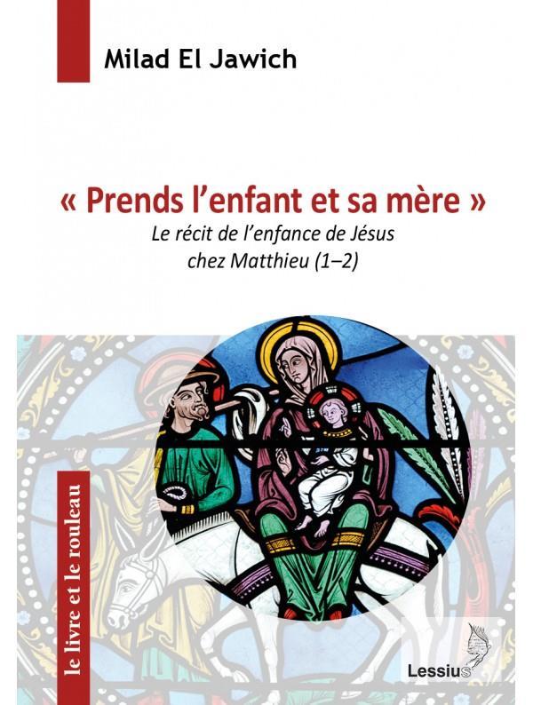 PRENDS L'ENFANT ET SA MERE  -  LE RECIT DE L'ENFANCE DE JESUS CHEZ MATTHIEU (1-2)