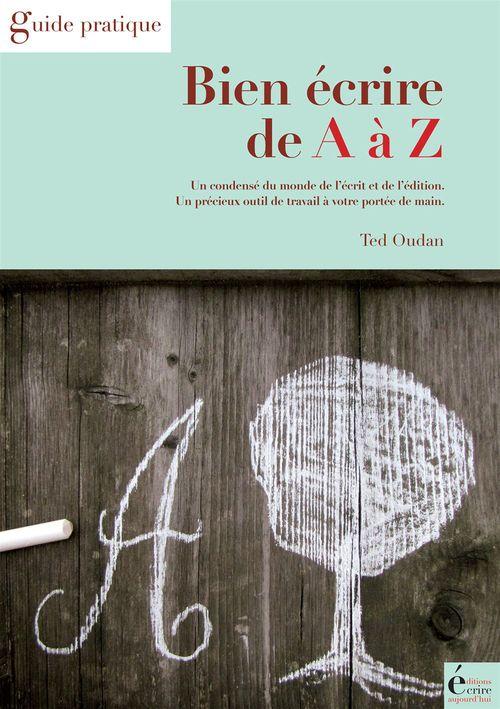 Bien écrire de A à Z ; guide pratique