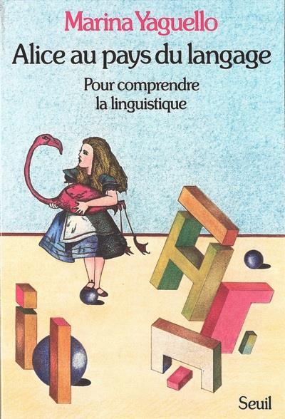 Alice au pays du langage ; pour comprendre la linguistique