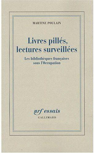 Livres pillés, lectures surveillées ; les bibliothèques françaises sous l'Occupation