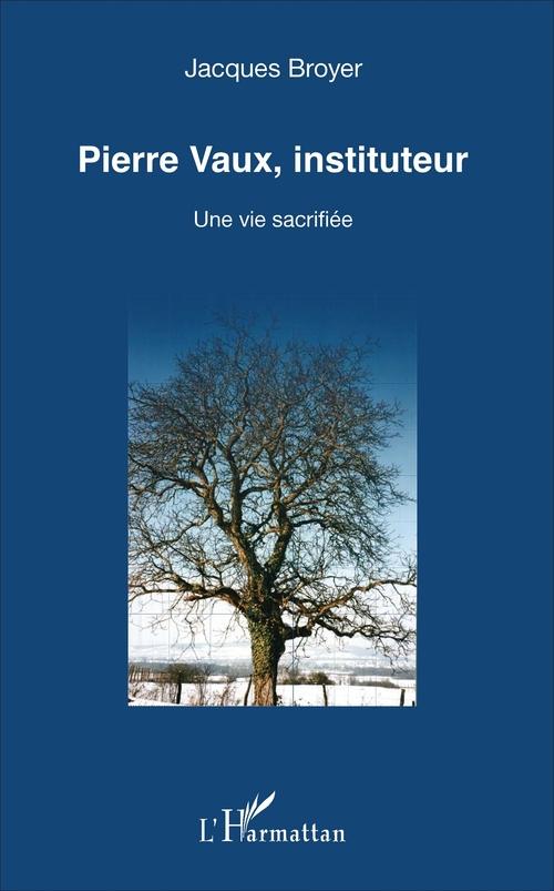 Pierre Vaux, instituteur ; une vie sacrifiéd