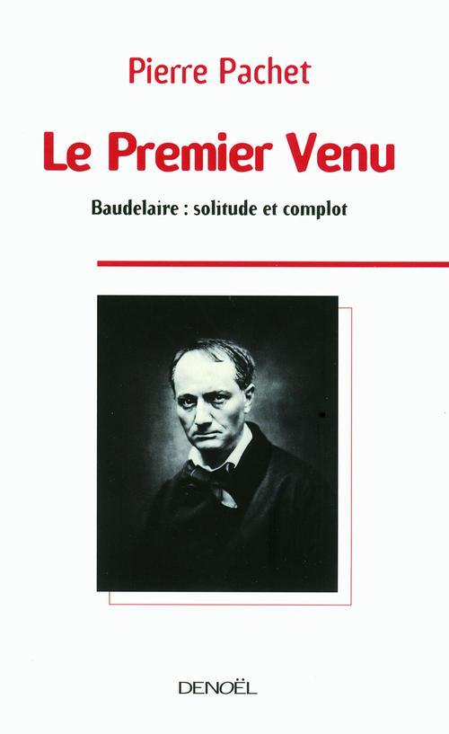 Le premier venu ; Baudelaire, solitude et complot